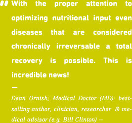 With the proper attention to optimizing nutritional input even diseases that are considered chronically irreversable a total recovery is possible. This is incredible new