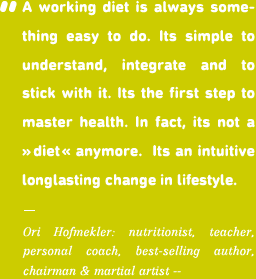 A working diet is always some- thing easy to do. Its simple to understand, integrate and to stick with it. Its the first step to master health. In fact, its not a «diet« anymore. Its an intuitive longlasting change in lifestyle.